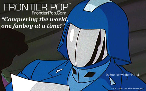 Conquering the world, one fanboy at a time! It's Frontier Pop!